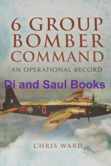 6 Group Bomber Command - An Operational Record, by Chris Ward